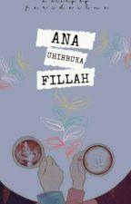 ANA UHIBBUKA FILLAH (ON GOING) by faridailma_