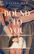 BOUND TO YOU by LivingRed