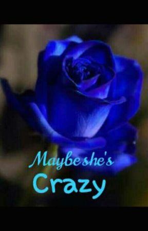Maybe she's crazy  by Jasmine22w