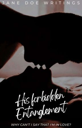 His Forbidden Entanglement by janedoewritings