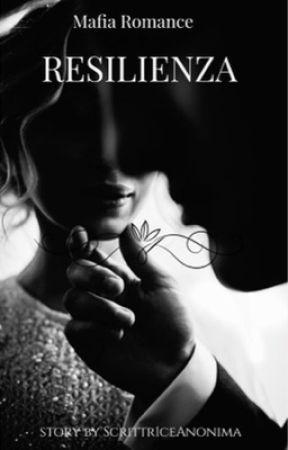 RESILIENZA ||MAFIA ROMANCE|| by Scrittr1ceAnonima