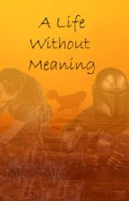 A Life Without Meaning by user230507021118079