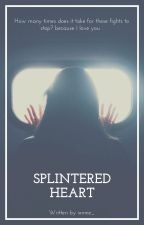 Splintered Heart by 12_ixnnie