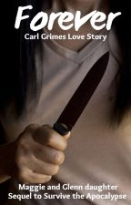 Forever ~~ Carl Grimes Love Story (Sequel) by shadowlady200