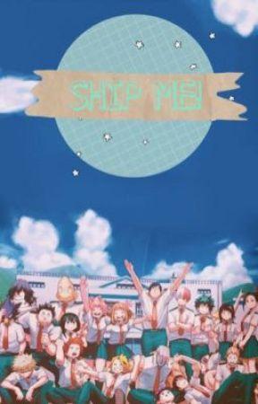 S H I P  M E ! {BNHA Boys x Male Reader!} by Rocket-Shines