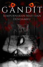GANDIT: Sempurnakan mati dan dendamku! oleh ai_fermadi