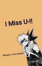 I Miss U-!! (Mha) (Bakugou x Fem! Reader) by Skyiezz_