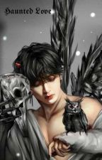 HAUNTED LOVE (Taehyung ff)  by ARMYot7LUV