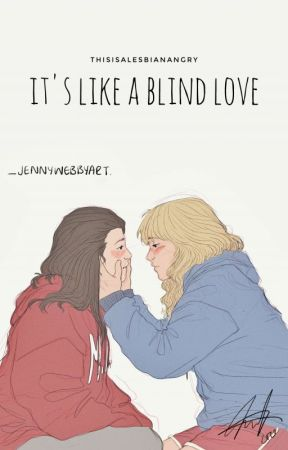 it's like a blind love by thisisalesbianangry