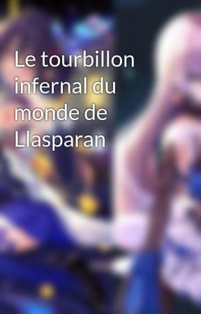 Le tourbillon infernal du monde de Llasparan by Yuki3027