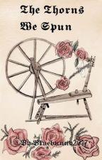 The Thorns We Spun by Bluebunny2017