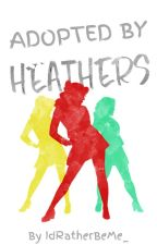 Adopted by Heathers by IdRatherBeMe_