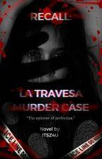 Recall: Murder Case of La Travesa by Itsz4u