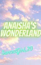 Anaisha's wonderland (on hold) by Cool_Girl_2