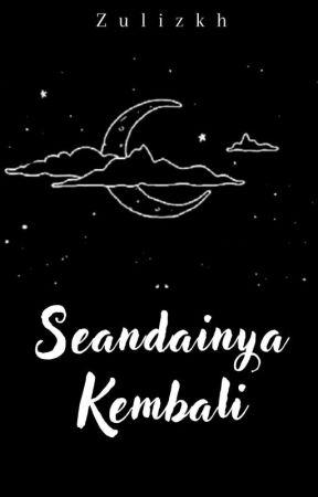 SEANDAINYA KEMBALI (End) ✅ by zulizkh