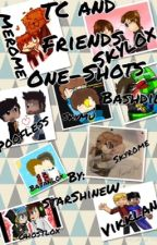 TC and Friends One-Shots by StarShineW