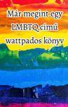 Már megint egy LMBTQ című wattpados könyv cover