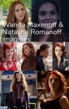 Wanda Maximoff and Natasha Romanoff Imagines by scarlettwidow1997