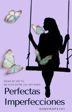 Perfectas Imperfecciones by DanyHope101