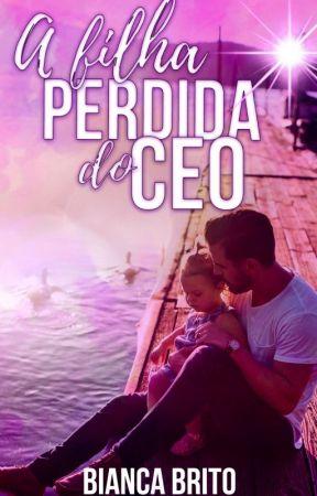A FILHA PERDIDA DO CEO by BiancaBrito0