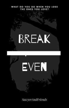 Break-Even by SawyerAndFriends