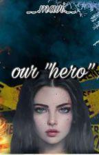 "our ""hero"", de _mavi0_"
