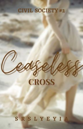 Ceaseless Cross (Civil Society #2) by srslyeyia