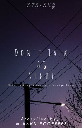 》DON'T TALK AT NIGHT《 by -HANNIECOFFEES