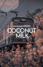 Coconut Milk by manaalwrites