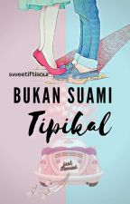 [COMPLETED] Bukan Suami Tipikal by sweetiftisour