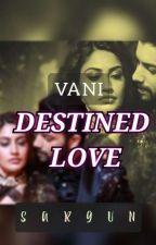 Vani - DESTINED LOVE by _star_love_