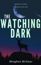 The Watching Dark by MeaghanMcIsaac