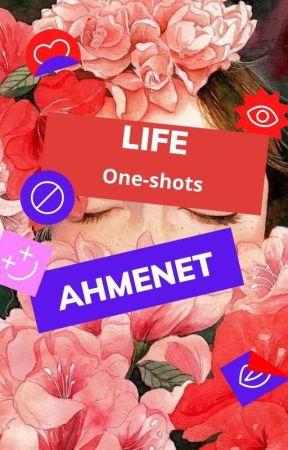 Life [one-shots].  by Ahmenet
