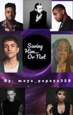 Saving Him...Or Not by maya_papaya328