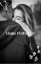 SICURA DI ODIARLO? by NoemiArdito7