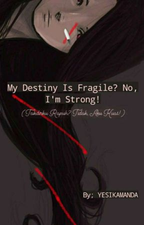 My Destiny Is Fragile⁉️No, I'm Strong‼️ by YesikaAmandasari