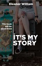 İT'S MY STORY(Will Continue)  by Eleanor_William8