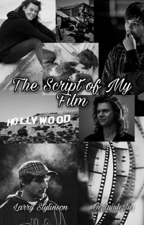 The Script of My Film || Larry Stylinson by julydefenceless