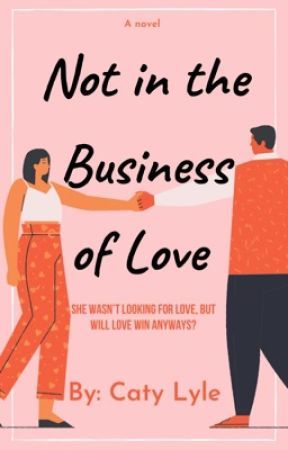 Not in the Business for Love by catyloveswriting