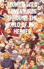 Izuku's Wild Adventures Through The World of Pro-Heroes | MHA ChatFic by kairopika