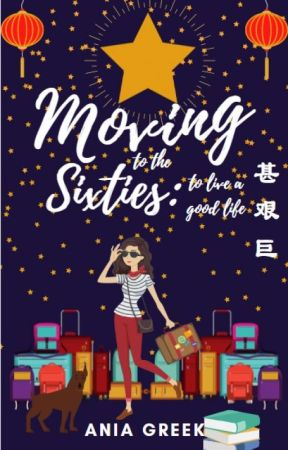 Moving to the Sixties: to live a good life Shèn Jiān Jù (甚艰巨) by AniaGreek