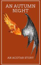 An Autumn Night- An ACOTAR Story by firebolt36
