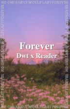Forever // DreamWasTaken x Reader by -ONED4Y