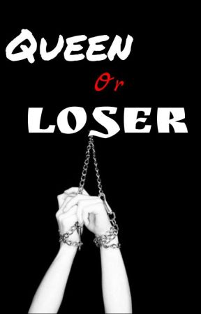 QUEEN OR LOSER by Aisy_xz