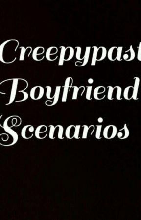 Creepypasta Boyfriend Scenarios by StraNgeloveXoXo