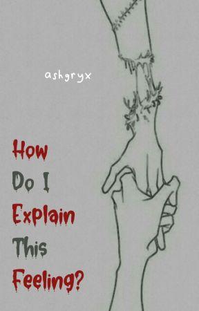 How Do I Explain This Feeling? by ashgryx
