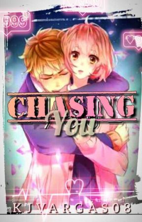 CHASING YOU  by kjvargas08
