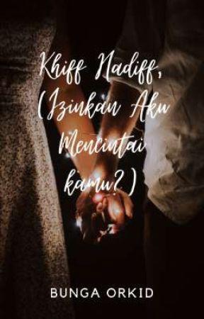 Khiff Hadiff, (Izinkan Aku Mencintai Kamu?) by BungaOrkidMohd