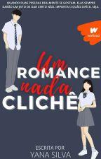 Um Romance Nada Clichê [EM ANDAMENTO] by Yanasilvaa