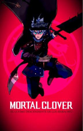 MORTAL♧CLOVER: El Ultimo descendiente los Shirai Ryu by DarknessSpectre